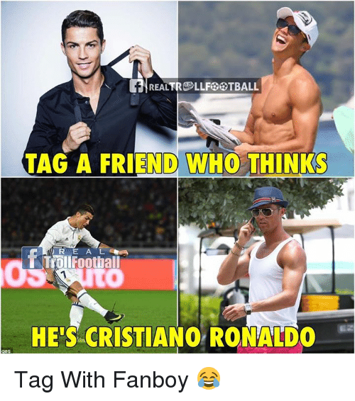 Cristiano Ronaldo, Memes, and Ronaldo: REALTRO LLFGOTBALL  TAG A FRIEND WHO THINKS  HE'S CRISTIANO RONALDO Tag With Fanboy 😂