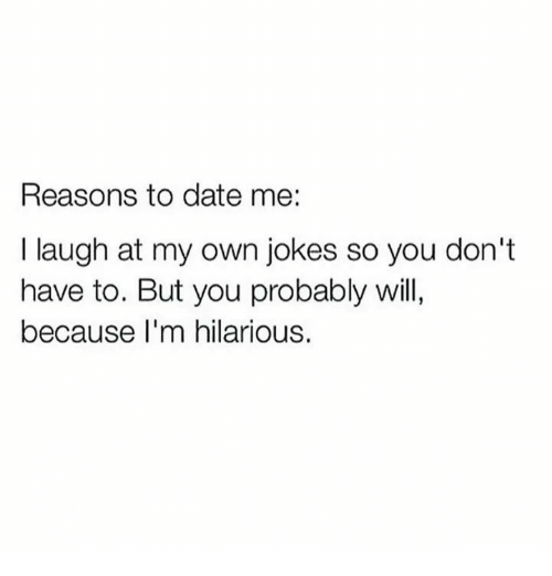 Reasons to date me