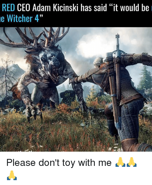 """Memes, 🤖, and Witcher: RED  CEO Adam Kicinski has said """"it would be  e Witcher 4"""" Please don't toy with me 🙏🙏🙏"""