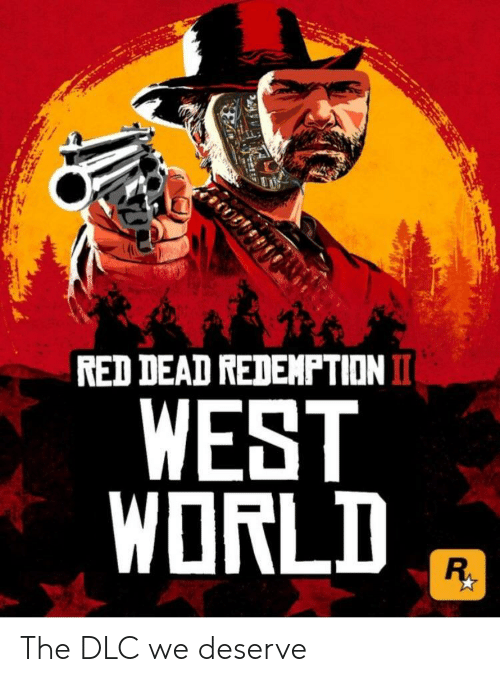 World, Red Dead, and Red: RED DEAD REDEMPTIONI  WEST  WORLD The DLC we deserve