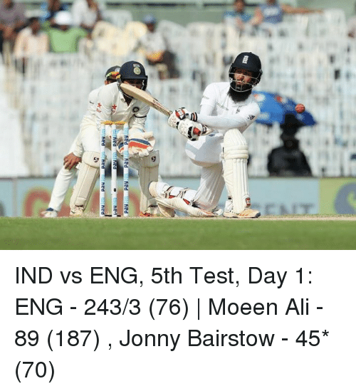 Memes, 🤖, and Eng: Red  fied  fied  hert IND vs ENG, 5th Test, Day 1: ENG - 243/3 (76) | Moeen Ali - 89 (187) , Jonny Bairstow - 45* (70)