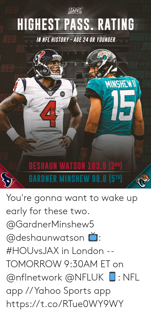 Memes, Nfl, and Sports: RED  HIGHEST PASS. RATING  RED BE  RE  IN NFL HISTORY- AGE 24 OR YOUNGER  RED D  TLE  MINSHEW I  15  RCN  TEXANS  DESHAUN WATSON 103.8 (2ND)  GARDNER MINSHEW 98.8 (5T) You're gonna want to wake up early for these two. @GardnerMinshew5 @deshaunwatson   📺: #HOUvsJAX in London -- TOMORROW 9:30AM ET on @nflnetwork @NFLUK 📱: NFL app // Yahoo Sports app https://t.co/RTue0WY9WY