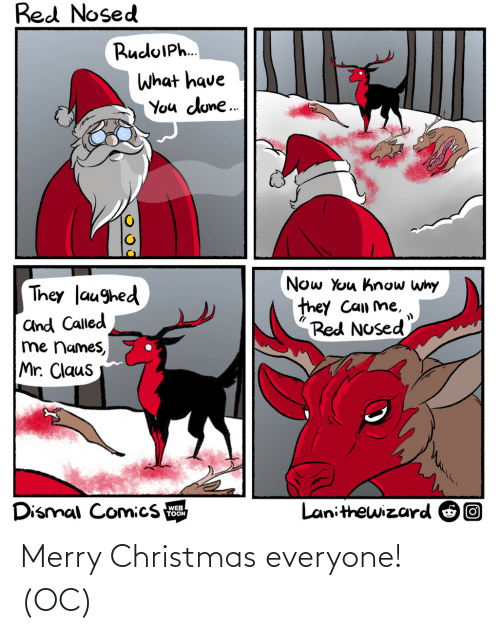 Christmas, Merry Christmas, and Dune: Red Nosed  RuduIPh.  What have  You dune.  Now You know why  they Can me,  Red Nosed  They laughed  and Called  me names,  Mr. Claus  Dismal Comics  Lanithewizard O0  WEB  TOON Merry Christmas everyone! (OC)