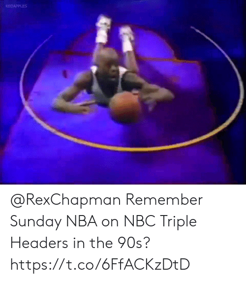 Memes, Nba, and Sunday: REDAPPLES @RexChapman Remember Sunday NBA on NBC Triple Headers in the 90s?   https://t.co/6FfACKzDtD