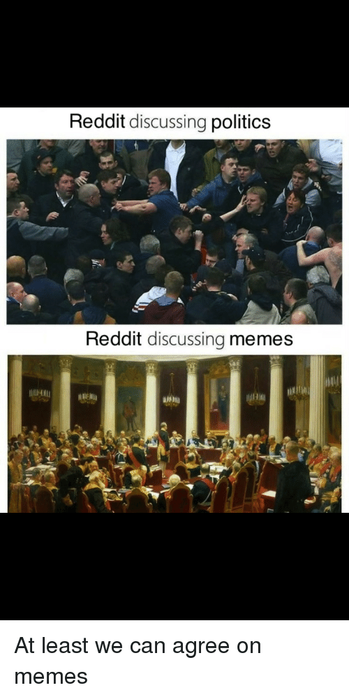 Memes, Politics, and Reddit: Reddit discussing politics  Reddit discussing memes  DE At least we can agree on memes