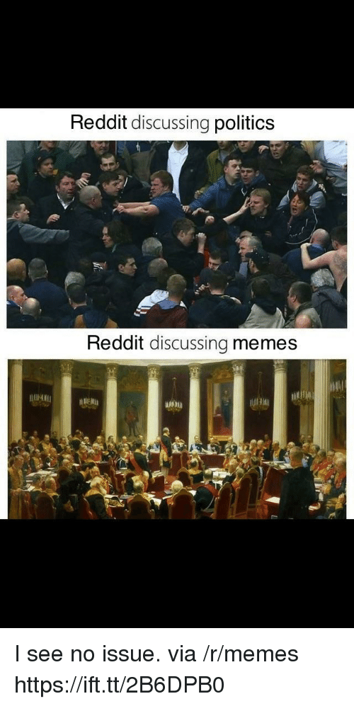 Memes, Politics, and Reddit: Reddit discussing politics  Reddit discussing memes  ik I see no issue. via /r/memes https://ift.tt/2B6DPB0