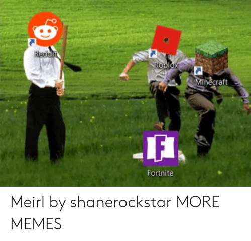 roblox: Reddit  Roblox  Minecraft  Fortnite Meirl by shanerockstar MORE MEMES