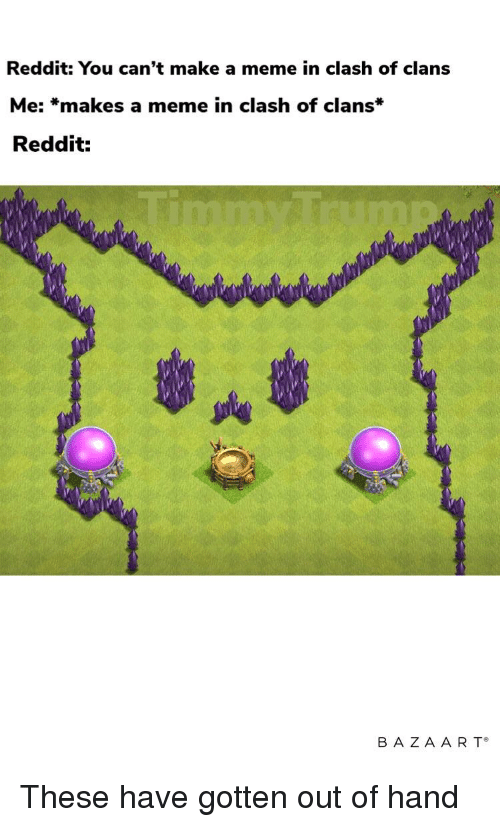 Reddit You Can T Make A Meme In Clash Of Clans Me Makes A Meme In