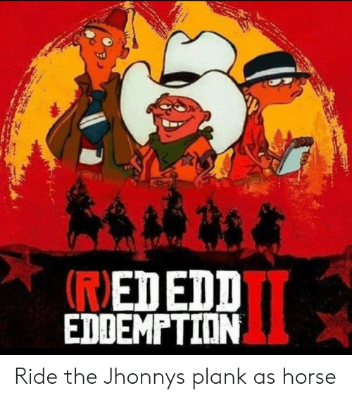 Ridings: REDEDD  EDDEMPTION Ride the Jhonnys plank as horse