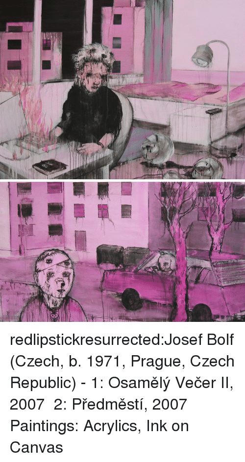 Prague: redlipstickresurrected:Josef Bolf (Czech, b. 1971, Prague, Czech Republic) - 1: Osamělý Večer II, 2007  2:  Předměstí, 2007  Paintings: Acrylics, Ink on Canvas