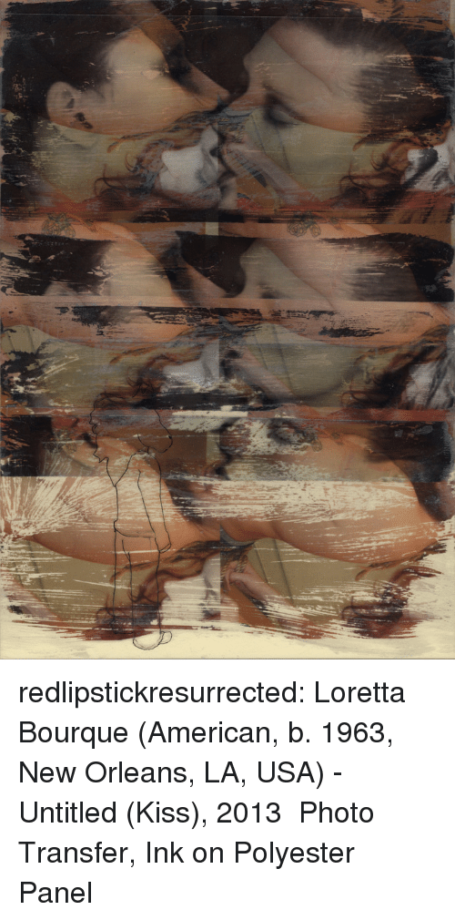 Tumblr, American, and Blog: redlipstickresurrected:  Loretta Bourque (American, b. 1963, New Orleans, LA, USA) - Untitled (Kiss), 2013 Photo Transfer, Ink on Polyester Panel