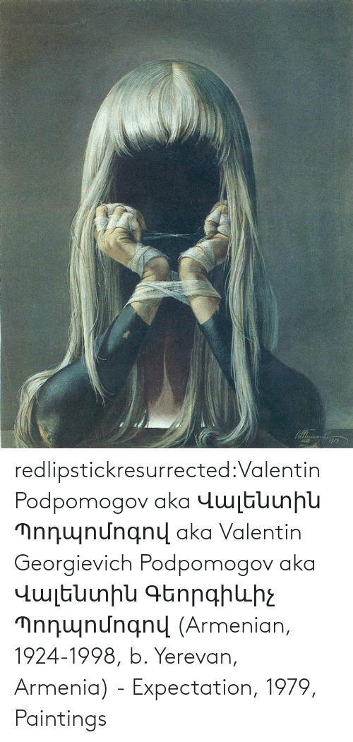 Paintings: redlipstickresurrected:Valentin Podpomogov aka Վալենտին Պոդպոմոգով aka Valentin Georgievich Podpomogov aka Վալենտին Գեորգիևիչ Պոդպոմոգով (Armenian, 1924-1998, b. Yerevan, Armenia) - Expectation, 1979, Paintings