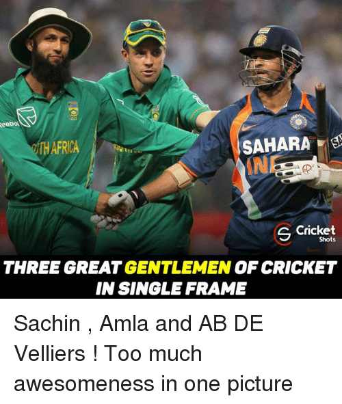 Memes, Too Much, and Cricket: ReeboA  SAHARA  THAFRICA  Cricket  S Shots  THREE GREAT GENTLEMEN  OF CRICKET  IN SINGLE FRAME Sachin , Amla and AB DE Velliers ! Too much awesomeness in one picture