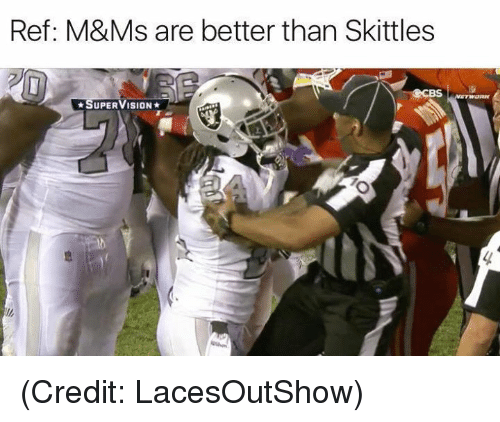 Nfl, Skittles, and Supervision: Ref: M&Ms are better than Skittles  *SUPERVISION* (Credit: LacesOutShow)