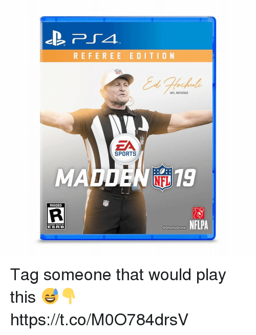 Nfl, Sports, and Tag Someone: REFEREE EDITIO N  NFL REFEREE  ZA  SPORTS  MADDEN NTi 19  RIGGED  NFLPA  CONTENT RATEO BY  ESR B  @GhettoGronk Tag someone that would play this 😅👇 https://t.co/M0O784drsV