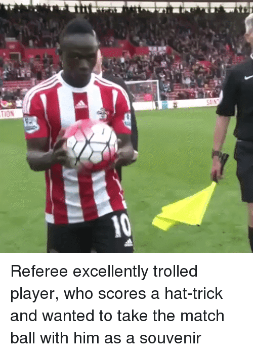 trolled: Referee excellently trolled player, who scores a hat-trick and wanted to take the match ball with him as a souvenir