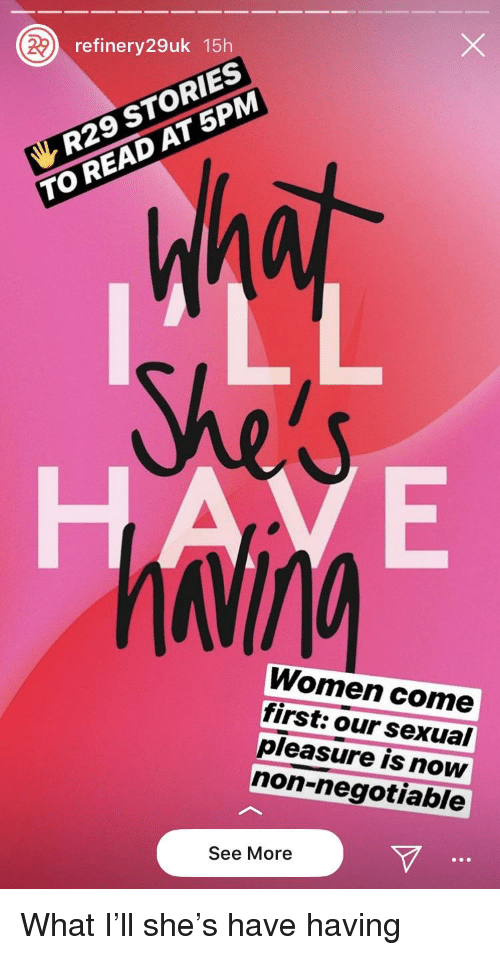 Women, Ddoi , and She: refinery29uk 15h  R29 STORIES  TO READ AT 5PM  Women come  first: our sexual  pleasure is now  non-negotiable  See More