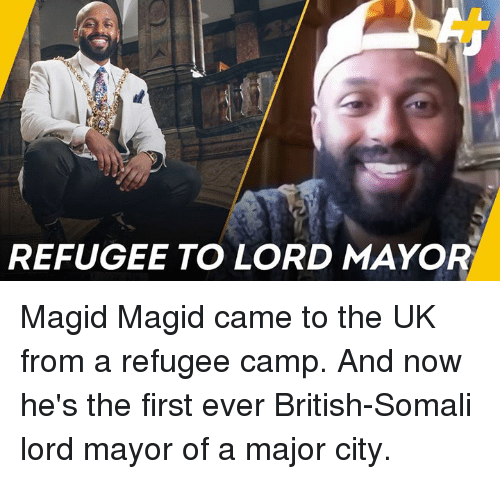 Memes, Somali, and British: REFUGEE TO LORD MAYOR Magid Magid came to the UK from a refugee camp. And now he's the first ever British-Somali lord mayor of a major city.