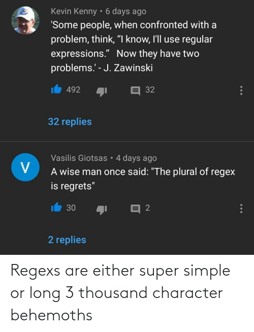 super: Regexs are either super simple or long 3 thousand character behemoths