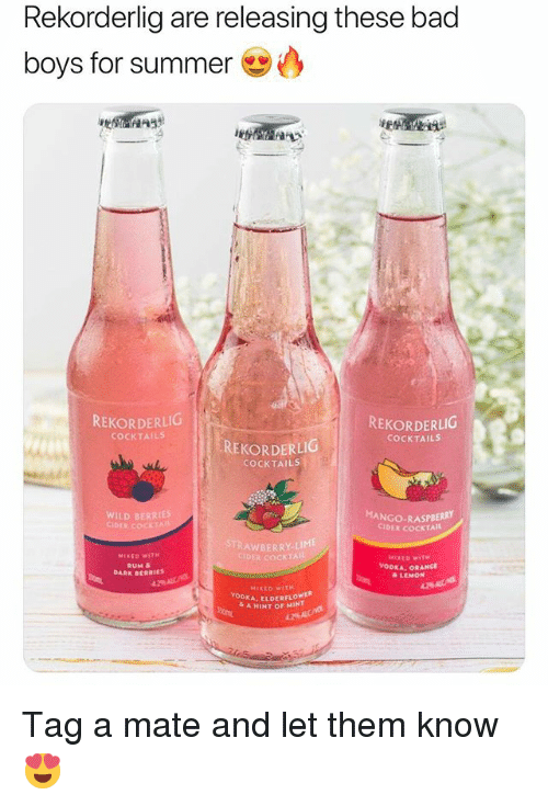 Bad, Bad Boys, and Summer: Rekorderlig are releasing these bad  boys for summer  REKORDERLICG  REKORDERLIG  COCKTAILS  COCKTAILS  REKORDERLIG  COCKTAILS  WILD BERRIES  CIDER COCKT  MANGO-RASPBERRY  CİDER COCKTAIL  STRAWBERRY-LIME  COCKTAI  RUM &  DARK BERRIES  & LEMON  MIXEO WITH  DKA, ELDERFLOWER  A HINT OF MINT Tag a mate and let them know 😍