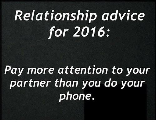 Attentation: Relationship advice  for 2016:  Pay more attention to your  partner than you do your  phone.