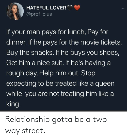 relationship: Relationship gotta be a two way street.
