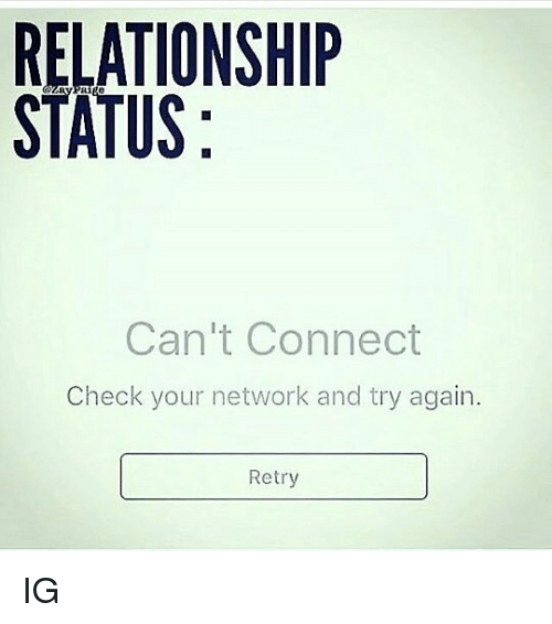 Memes, Relationship Status, and 🤖: RELATIONSHIP  STATUS  Can't Connect  Check your network and try again.  Retry IG