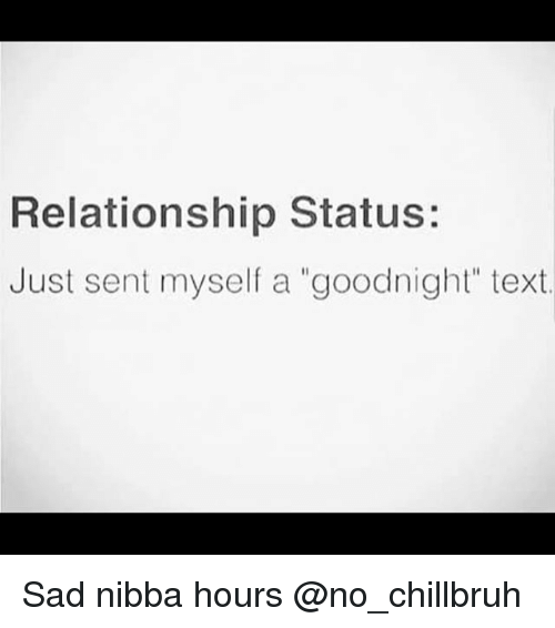 "Funny, Text, and Relationship Status: Relationship Status  Just sent myself a ""goodnight"" text. Sad nibba hours @no_chillbruh"
