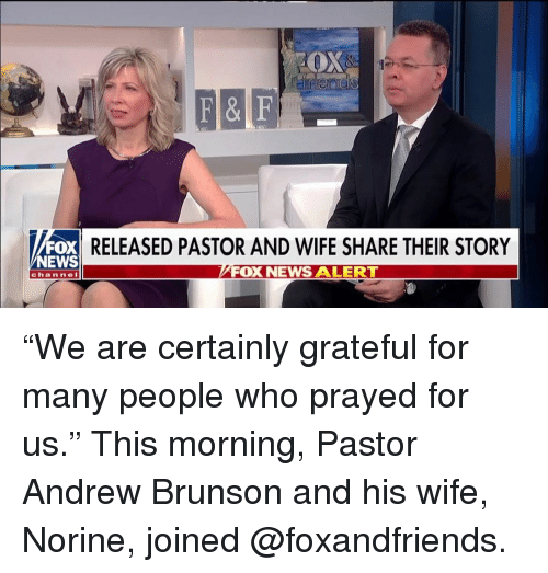 """Memes, News, and Fox News: RELEASED PASTOR AND WIFE SHARE THEIR STORY  NEWS  FOX NEWS ALERTT  channel """"We are certainly grateful for many people who prayed for us."""" This morning, Pastor Andrew Brunson and his wife, Norine, joined @foxandfriends."""