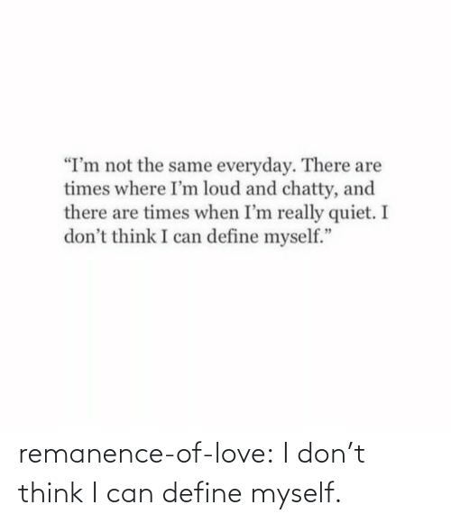 don: remanence-of-love:  I don't think I can define myself.