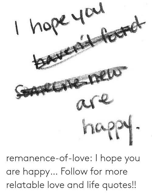Happy: remanence-of-love:  I hope you are happy…  Follow for more relatable love and life quotes!!