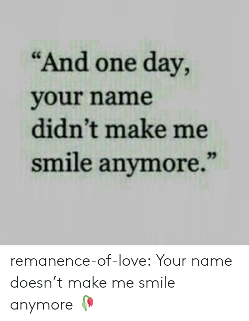 anymore: remanence-of-love:  Your name doesn't make me smile anymore 🥀