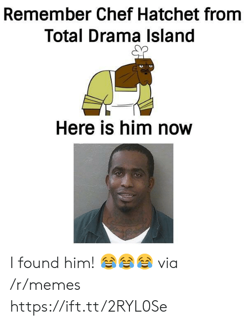 Memes, Chef, and Total Drama Island: Remember Chef Hatchet from  Total Drama Island  Here is him novw I found him! 😂😂😂 via /r/memes https://ift.tt/2RYL0Se