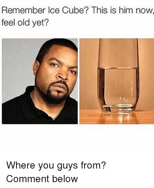 Funny, Ice Cube, and Old: Remember Ice Cube? This is him now,  feel old yet? Where you guys from? Comment below