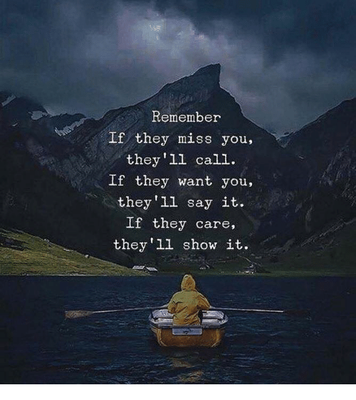 Say It, Remember, and They: Remember  If they miss you,  they'll call.  If they want you,  they'l say it.  If they care,  they ll show it