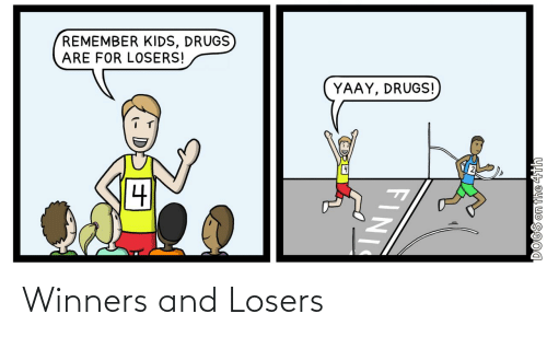 Dogs: REMEMBER KIDS, DRUGS  ARE FOR LOSERS!  YAAY, DRUGS!  DOGS on the 4th  FINI Winners and Losers
