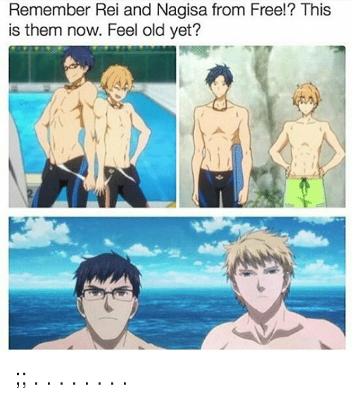 Feeling Old: Remember Rei and Nagisa from Free!? This  is them now. Feel old yet?  IS ;; . . . . . . . .