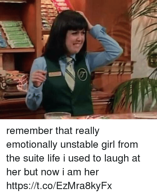 Life, Girl, and Girl Memes: remember that really emotionally unstable girl from the suite life i used to laugh at her but now i am her https://t.co/EzMra8kyFx