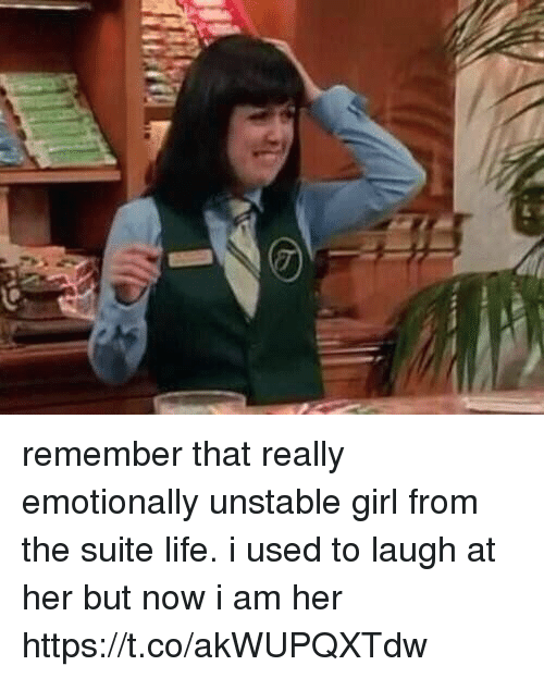 Life, Girl, and Girl Memes: remember that really emotionally unstable girl from the suite life. i used to laugh at her but now i am her https://t.co/akWUPQXTdw