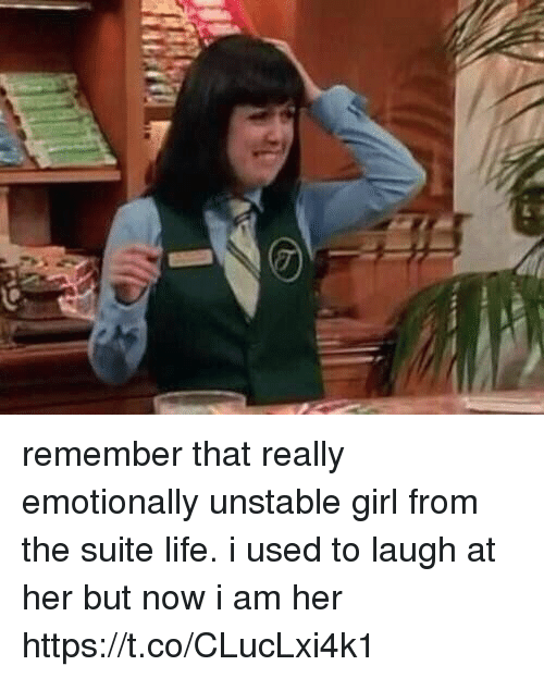 Life, Girl, and Girl Memes: remember that really emotionally unstable girl from the suite life. i used to laugh at her but now i am her https://t.co/CLucLxi4k1