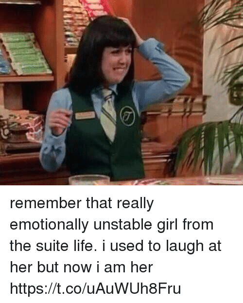 Life, Girl, and Girl Memes: remember that really emotionally unstable girl from the suite life. i used to laugh at her but now i am her https://t.co/uAuWUh8Fru