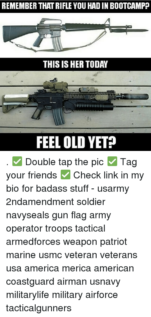 Feeling Old: REMEMBER THAT RIFLE YOU HAD IN BOOTCAMPP  THIS IS HER TODAY  FEEL OLD YET? . ✅ Double tap the pic ✅ Tag your friends ✅ Check link in my bio for badass stuff - usarmy 2ndamendment soldier navyseals gun flag army operator troops tactical armedforces weapon patriot marine usmc veteran veterans usa america merica american coastguard airman usnavy militarylife military airforce tacticalgunners