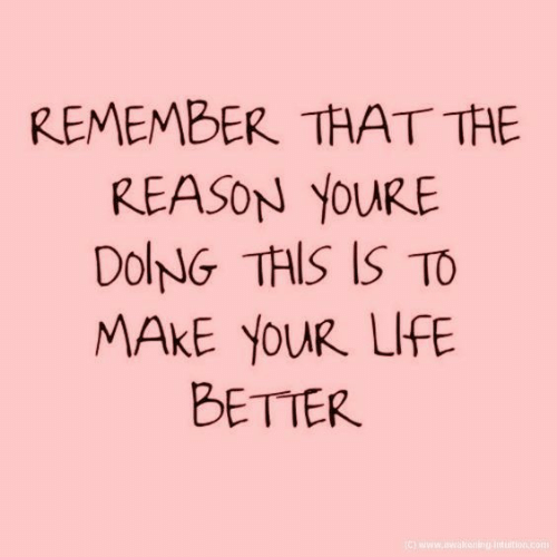 Make Your: REMEMBER THAT THE  REASON YOURE  DolNG THIS IS TO  MAKE YOUR LIFE  BETTER  ) www.wakering-inttion.com