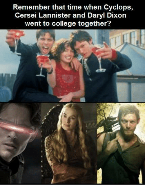 Memes, Cersei Lannister, and 🤖: Remember that time when Cyclops,  Cersei Lannister and Daryl Dixon  went to college together?