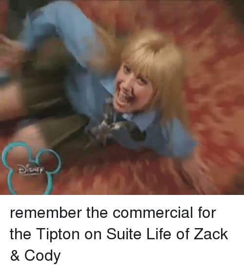 Life, Suits, and Girl Memes: remember the commercial for the Tipton on Suite Life of Zack & Cody