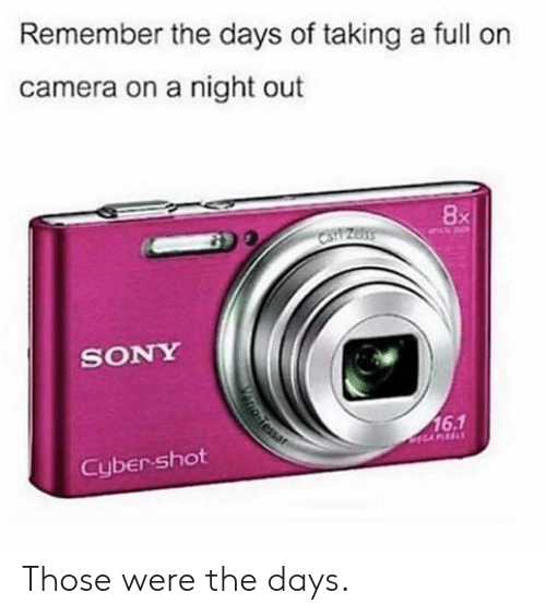 Dank, Sony, and Camera: Remember the days of taking a full on  camera on a night out  8x  SONY  16.1  Cyber shot Those were the days.