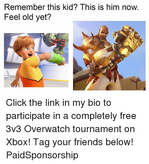 Click, Friends, and Memes: Remember this kid? This is him now.  Feel old yet? Click the link in my bio to participate in a completely free 3v3 Overwatch tournament on Xbox! Tag your friends below! PaidSponsorship