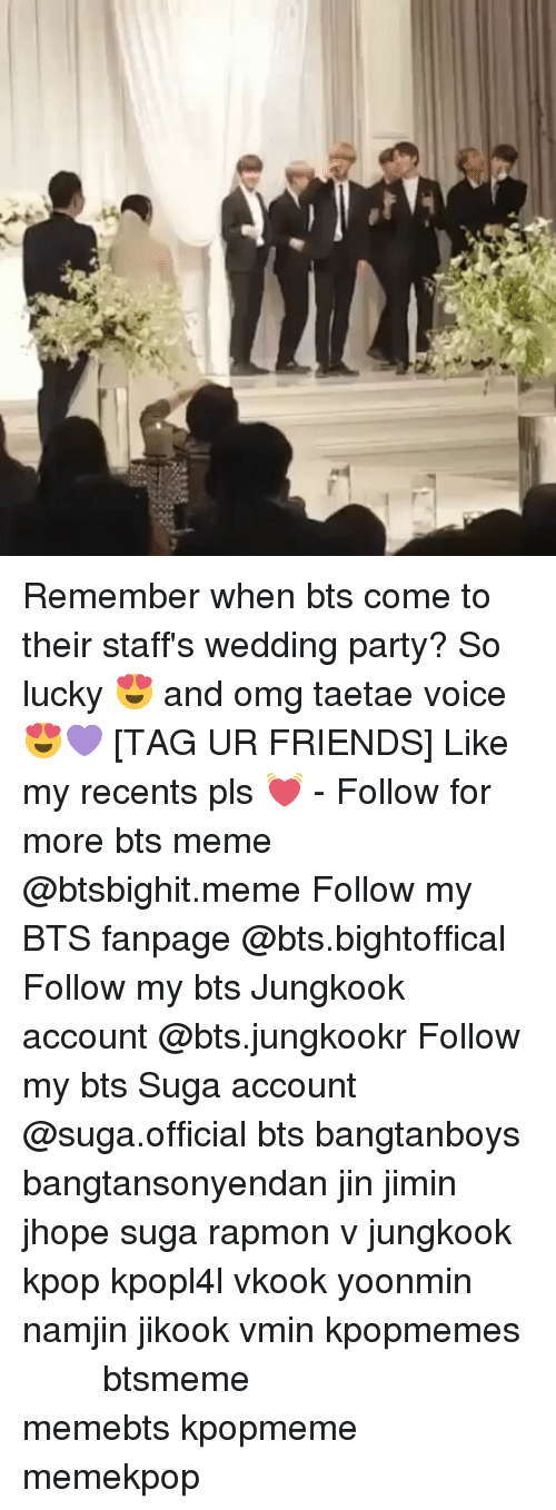 Bts Memes: Remember when bts come to their staff's wedding party? So lucky 😍 and omg taetae voice 😍💜 [TAG UR FRIENDS] Like my recents pls 💓 - Follow for more bts meme @btsbighit.meme Follow my BTS fanpage @bts.bightoffical Follow my bts Jungkook account @bts.jungkookr Follow my bts Suga account @suga.official bts bangtanboys bangtansonyendan jin jimin jhope suga rapmon v jungkook kpop kpopl4l vkook yoonmin namjin jikook vmin kpopmemes 슈가 방탄소년단 뷔 정국 호석 진 지민 남준 btsmeme memebts kpopmeme memekpop