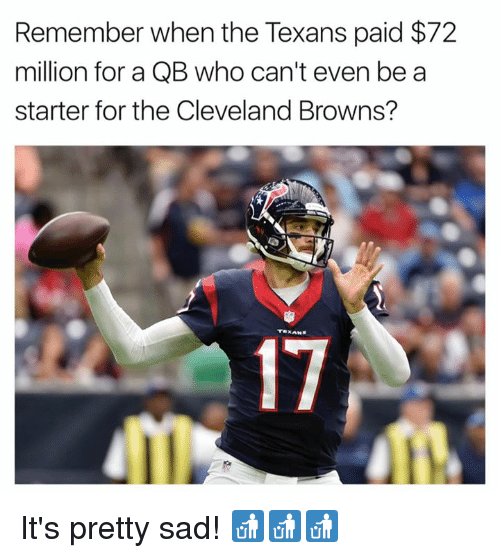 Cleveland Browns, Nfl, and Browns: Remember when the Texans paid $72  million for a QB who can't even be a  starter for the Cleveland Browns?  17 It's pretty sad! 🚮🚮🚮