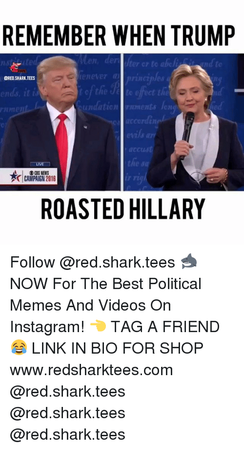 Instagram, Memes, and News: REMEMBER WHEN TRUMP  len, der ter or to abic  ORED.SHARK.TEES  leneverの  ig  ends, t  f the  te effect the  undaticnrents en  ccordin  the a  AOCBS NEWS  | CAMPAIGN 2018  ROASTED HILLARY Follow @red.shark.tees 🦈 NOW For The Best Political Memes And Videos On Instagram! 👈 TAG A FRIEND 😂 LINK IN BIO FOR SHOP www.redsharktees.com @red.shark.tees @red.shark.tees @red.shark.tees